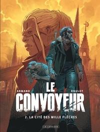 Tristan Roulot et Dimitri Armand - Le Convoyeur Tome 2 : La cité des mille flèches.