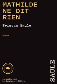 Tristan Saule - Chroniques de la place carrée Tome 1 : Mathilde ne dit rien.