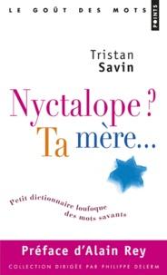 Tristan Savin - Nyctalope ? Ta mère... - Petit dictionnaire loufoque des mots savants.