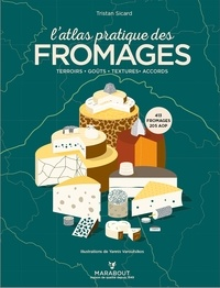 Tristan Sicard - L'atlas pratique des fromages - Origines, terroirs, accords.
