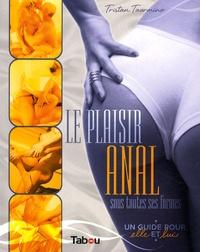 Tristan Taormino - Le plaisir anal sous toutes ses formes - Un guide pour elle et lui.