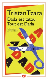 Tristan Tzara - Dada est tatou - Tout est dada.