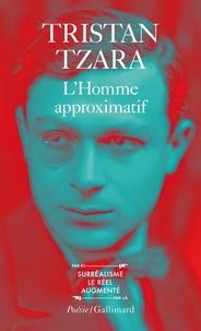 Tristan Tzara - L'homme approximatif - 1925-1930.