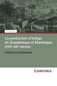 La production dindigo en Guadeloupe et Martinique (XVIIe-XIXe siècles) - Histoire et archéologie.pdf