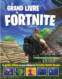 Triumph Books et  Stoquart Amériques Inc. - Le grand livre de Fortnite - Le guide ultime et non officiel de Fortnite Battle Royale.