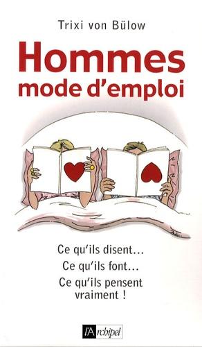 Trixi von Bülow - Hommes : mode d'emploi - Ce qu'ils disent... Ce qu'ils font... Ce qu'ils pensent vraiment !.