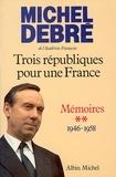 Michel Debré - Trois Républiques pour une France - tome 2 - Agir, 1946-1958.