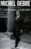 Michel Debré - Trois Républiques pour une France - tome 5 - Combattre toujours, 1969-1993.