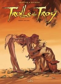Christophe Arleston - Trolls de Troy T18 - Pröfy Blues.