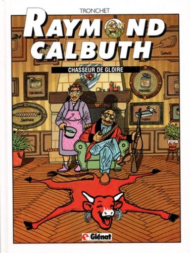 Tronchet - Raymond Calbuth Tome 4 : Chasseur de gloire.