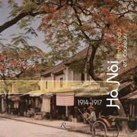 Trong Hieu Dinh et Emmanuel Poisson - Hà Nôi en couleurs - Autochromes des Archives de la Planète (1914-1917).