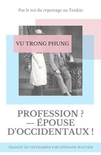 Trong Phung Vu - Profession ? — Épouse d'Occidentaux !.