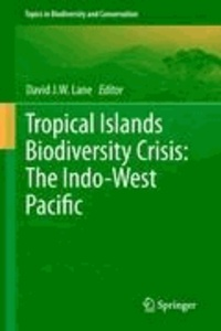 David J. W. Lane - Tropical Islands Biodiversity Crisis: - The Indo-West Pacific.