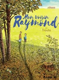 Troubs - Mon voisin Raymond.