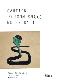 Troy Balthazar - Caution ! Poison snake ! No entry !.