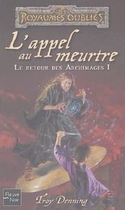 Troy Denning - Le Retour des Archimages Tome 1 : L'appel au meurtre.