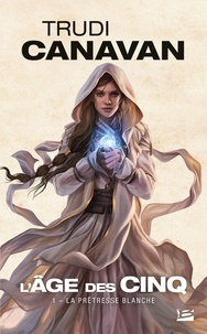 Trudi Canavan - L'Age des Cinq Tome 1 : La prêtresse blanche.