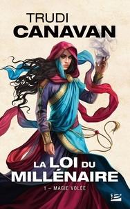 Trudi Canavan - La loi du millénaire Tome 1 : Magie volée.