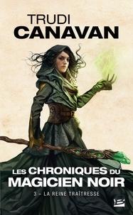 Trudi Canavan - Les Chroniques du magicien noir Tome 3 : La reine traîtresse.