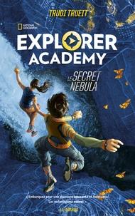 Trudi Trueit - EXPLORER ACADEMY - Tome 1 - Le Secret Nebula.