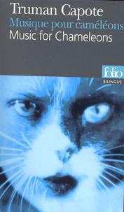 Truman Capote - Musique pour caméléons - Edition bilingue français-anglais.