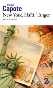 Truman Capote - New York, Haïti, Tanger et autres lieux.