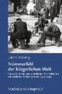 Trümmerfeld der bürgerlichen Welt - Universität in den gesellschaftlichen Reformdiskursen der westlichen Besatzungszonen (1945-1949).