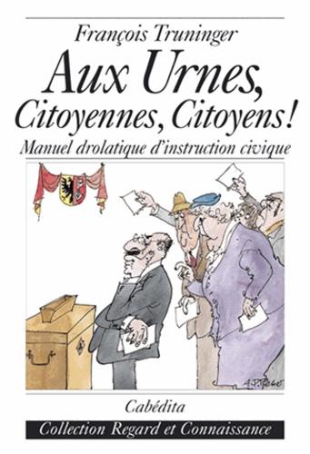 Truninger/francois - Aux urnes, citoyennes, citoyens!.