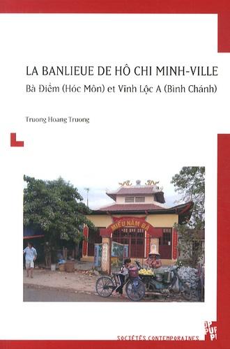 Truong Hoang Truong - La banlieue de Hô Chi Minh-Ville - Bà Diêm (Hoc Môn) et Vinh Lôc A (Binh Chanh).