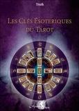 Truth - Les clés ésotériques du tarot - L'unité traditionnelle formée par le tarot, la Kabbale, l'astrologie et l'hermétisme.