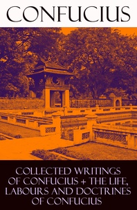 Tsang Tsang et James Legge - Collected Writings of Confucius + The Life, Labours and Doctrines of Confucius (6 books in one volume).