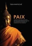 Tsem Rinpoché - Paix - Comment trouver le bonheur par des gestes empreints d'amour, de compassion, de bonté, de tolérance et de clémence.