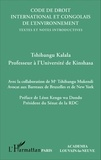Tshibangu Kalala - Code de droit international et congolais de l'environnement - Textes et notes introductives.