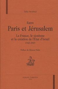 Tsilla Hershco - Entre Paris et Jérusalem - La France, le sionisme et la création de l'Etat d'Israël 1945-1949.