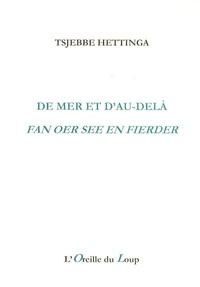 Tsjebbe Hettinga - De mer et d'au-delà - Edition bilingue français-frison.