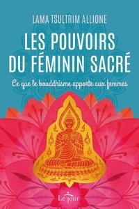 Tsultrim Allione - Les pouvoirs du féminin sacré - Ce que le bouddhisme apporte aux femmes.
