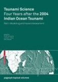 Tsunami Science Four Years After the 2004 Indian Ocean Tsunami - Part I: Modelling and Hazard Assessment.
