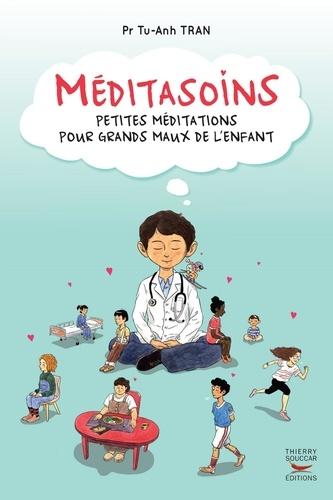 Méditasoins. Petites méditations pour grands maux de l'enfant