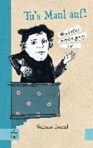 Tu 's Maul auf! - Was Luther wirklich gesagt hat. Mit Illustrationen von Elena Buono.