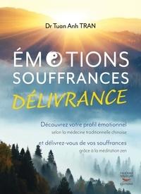 Tuan Anh Tran - Emotions, souffrances, délivrance - Découvrez votre profil émotionnel selon la médecine traditionnelle chinoise.