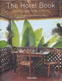 Tuca Reinés et Angelika Taschen - The Hotel Book - Great Espaces South America.