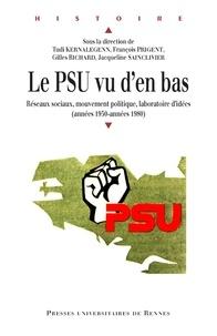 Tudi Kernalegenn et François Prigent - Le PSU vu d'en bas - Réseaux sociaux, politique, laboratoire d'idées (années 1950-années 1980).