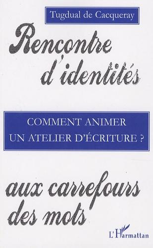 Tugdual de Cacqueray - Comment animer un atelier d'écriture ?.