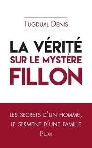 Tugdual Denis - La vérité sur le mystère Fillon.