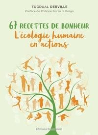 Tugdual Derville - 67 recettes de bonheur - L'écologie humaine en actions.