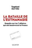 Tugdual Derville - La bataille de l'euthanasie - Enquête sur les sept affaires qui ont bouleversé la France.