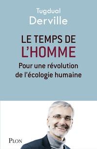 Tugdual Derville - Le temps de l'Homme - Pour une révolution de l'écologie humaine.