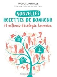 Tugdual Derville - Nouvelles recettes de bonheur - 71 actions d'écologie humaine.