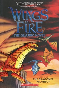 Tui-T Sutherland et Mike Holmes - Wings of Fire - The Graphic Novel Tome 1 : The Dragonet Prophecy.