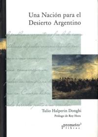 Tulio Halperin Donghi - Una nacion para el desierto argentino.